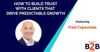5+ ways to building trust with clients that drive predictable growth