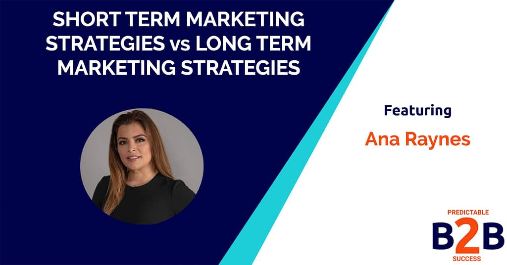 Short Term Marketing Strategies vs Long Term Marketing Strategies: How to Optimize For Both