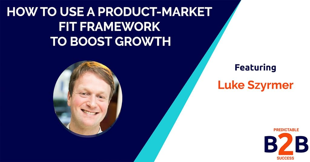 How to Use a Product-Market Fit Framework to Boost Growth