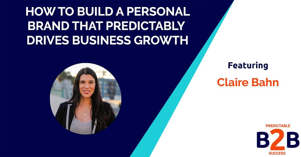How to Build a Personal Brand That Predictably Drives Business Growth