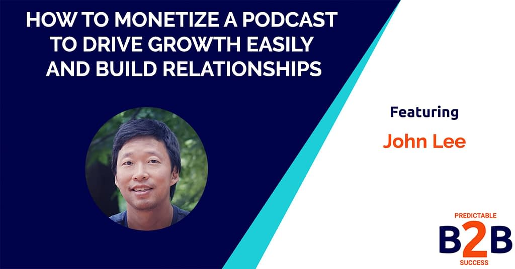 How to Monetize a Podcast to Drive Growth Easily and Build Relationships
