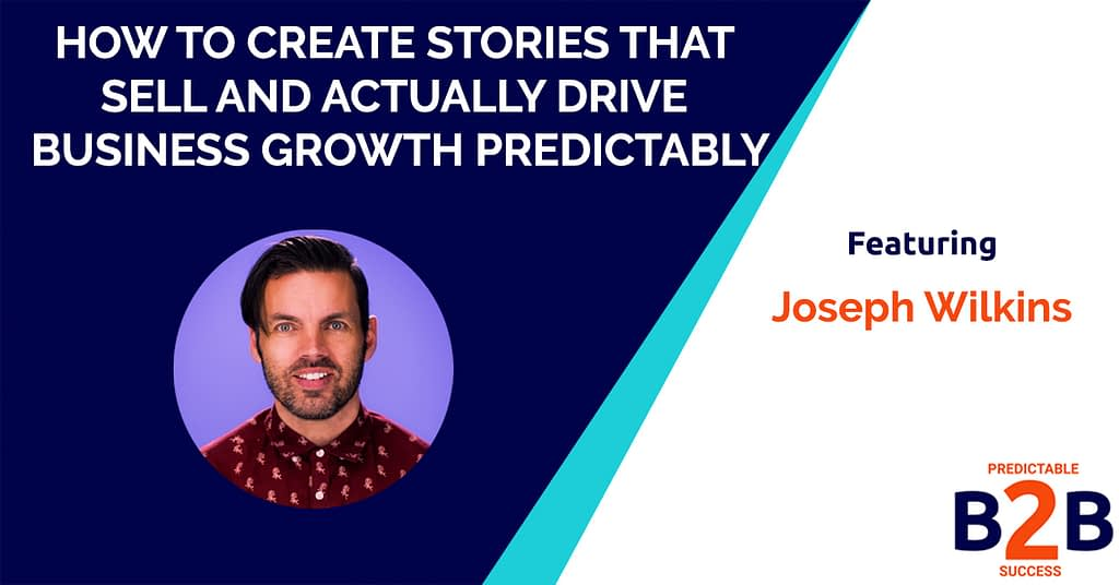 How to Create Stories That Sell and Drive Business Growth Predictably