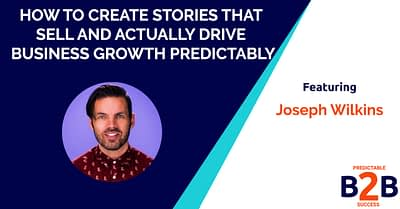 How to create stories that sell and actually drive business growth predictably