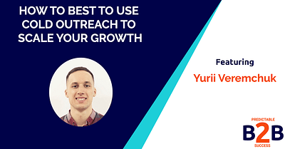 how to best to use cold outreach to scale your growth