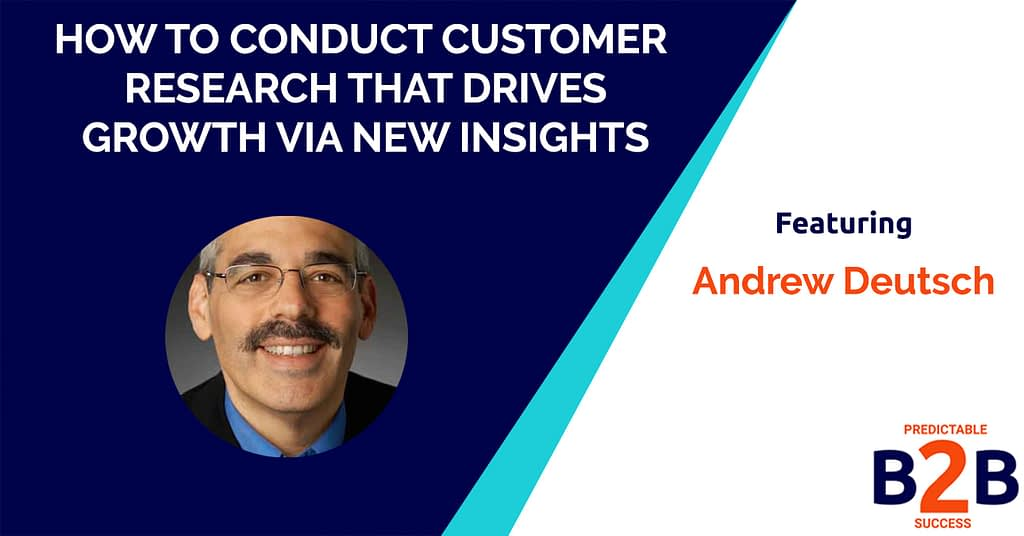How to Conduct Customer Research That Drives Growth via New Insights