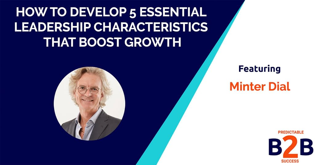 How to Develop 5 Essential Leadership Characteristics That Boost Growth