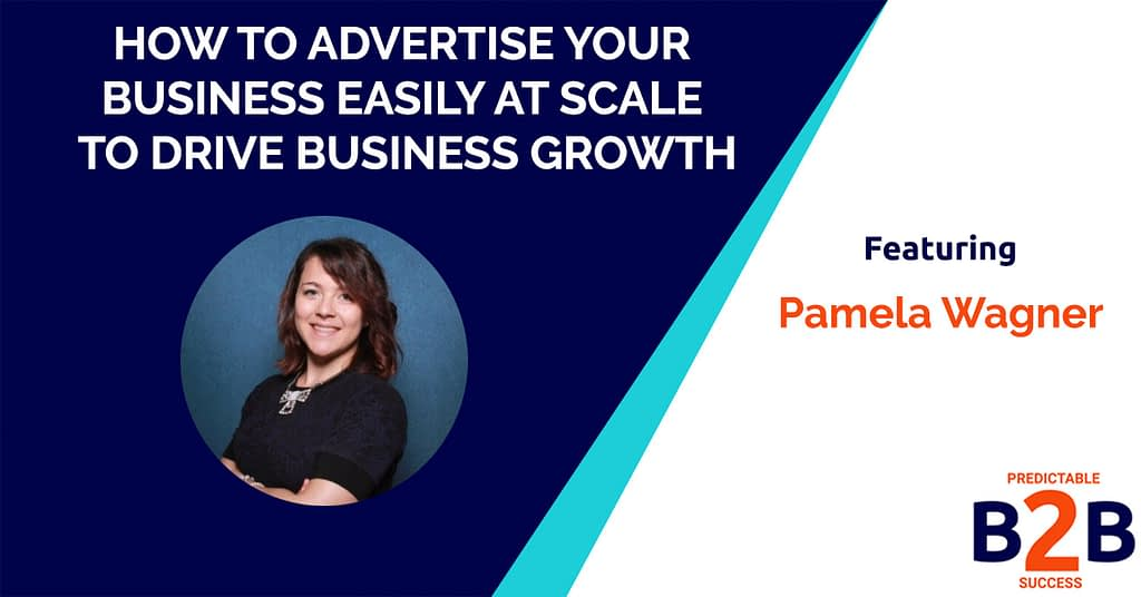 How to Advertise Your Business Easily at Scale to Drive Business Growth
