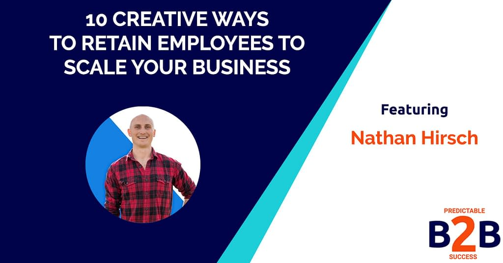 10 Creative Ways to Retain Employees to Scale Your Business