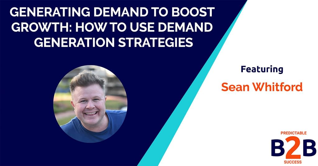 Generating Demand to Boost Growth: How to Use Demand Generation Strategies