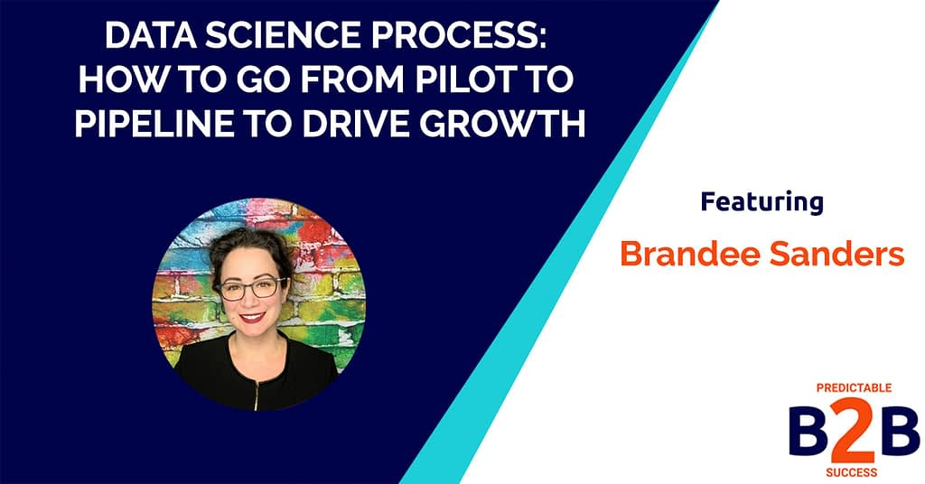 Data Science Process: How to go From Pilot to Pipeline to Drive Growth