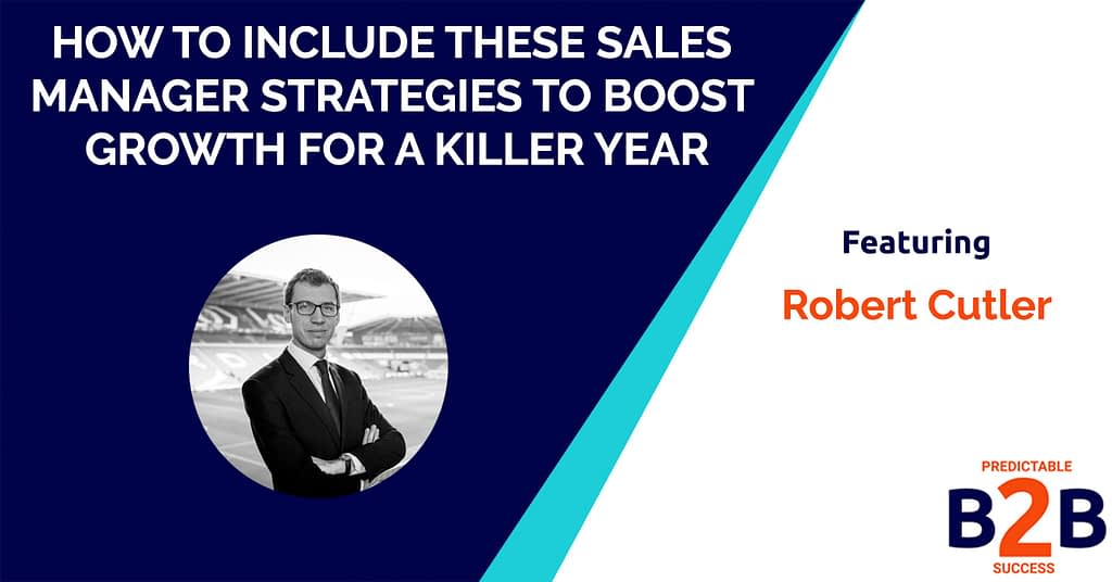 How to Include These Sales Manager Strategies to Boost Growth For a Killer Year