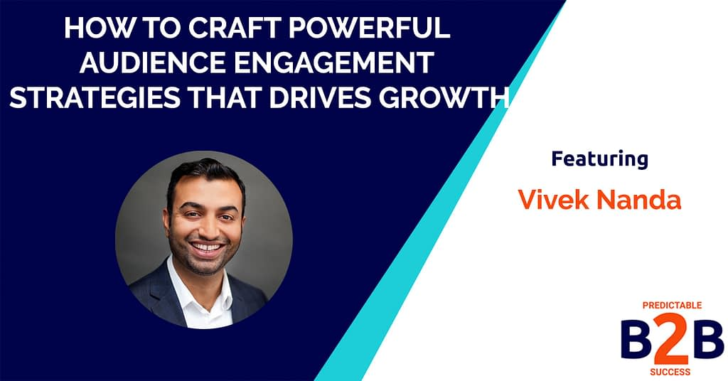 How to Craft Powerful Audience Engagement Strategies That Drives Growth