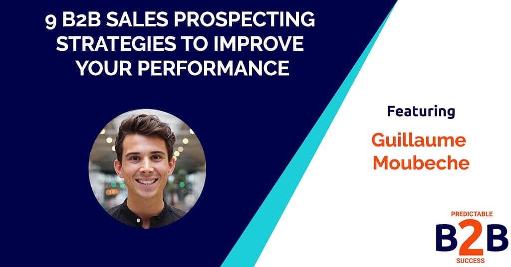 9 B2B Sales Prospecting Strategies to Improve Your Performance