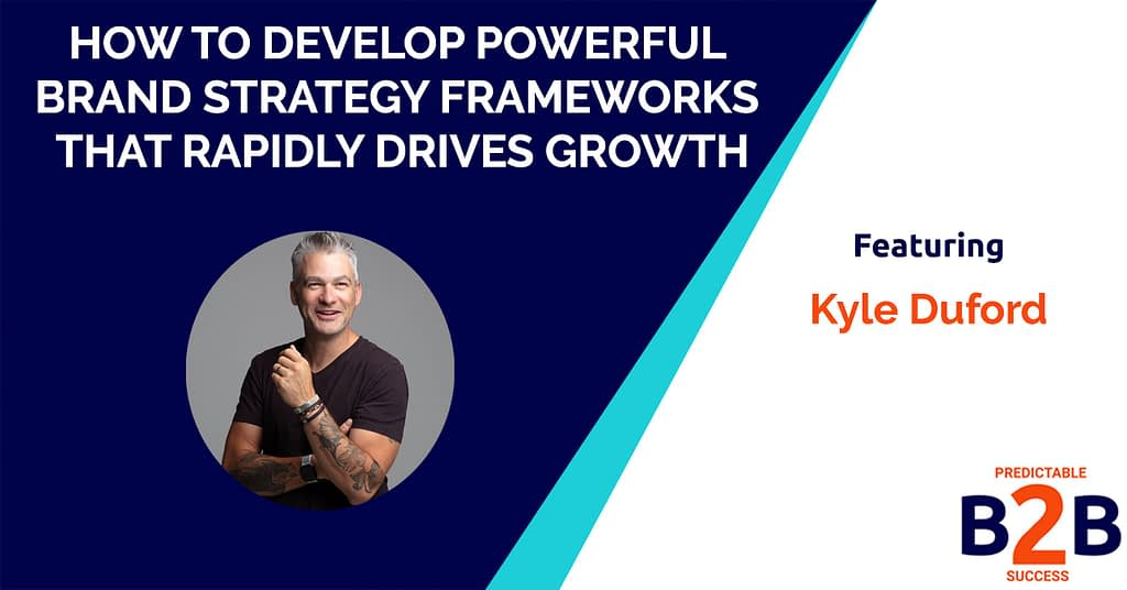 How to Develop Powerful Brand Strategy Frameworks That Rapidly Drives Growth