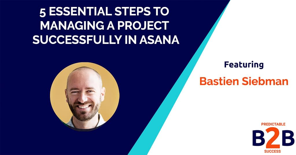 5 Essential Steps to Managing a Project Successfully in Asana