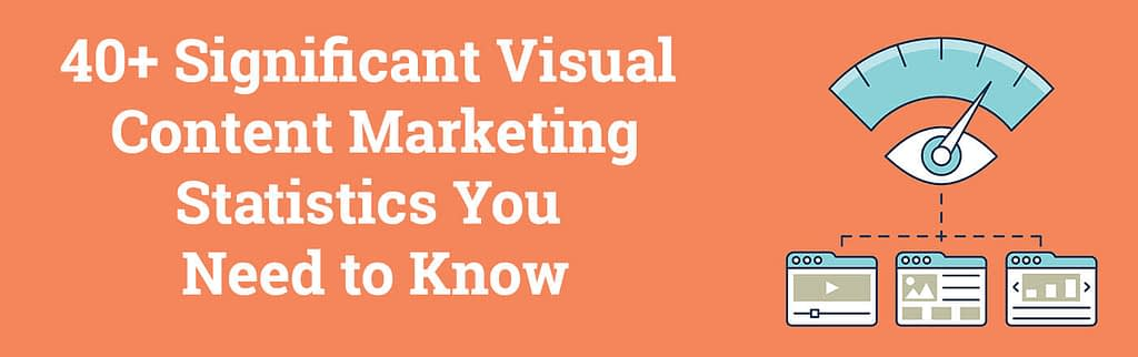 40+ Significant Visual Content Marketing Statistics You Need To Know