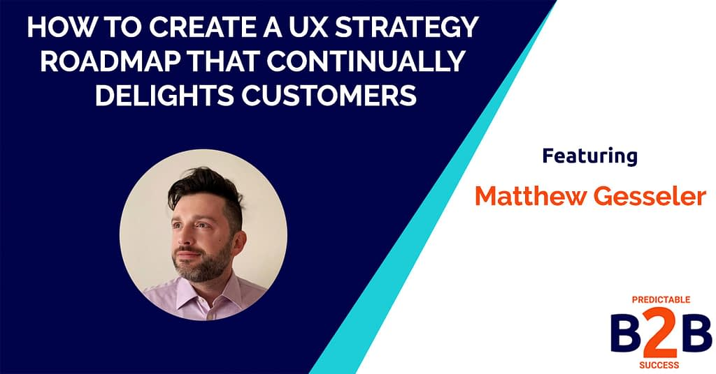 How to Create a UX Strategy Roadmap That Continually Delights Customers