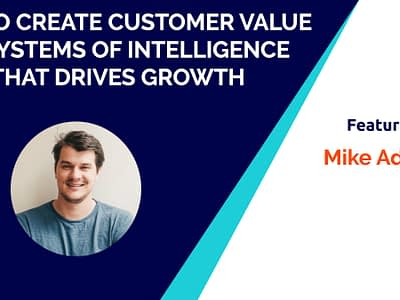 How to create customer value via systems of intelligence that drives growth