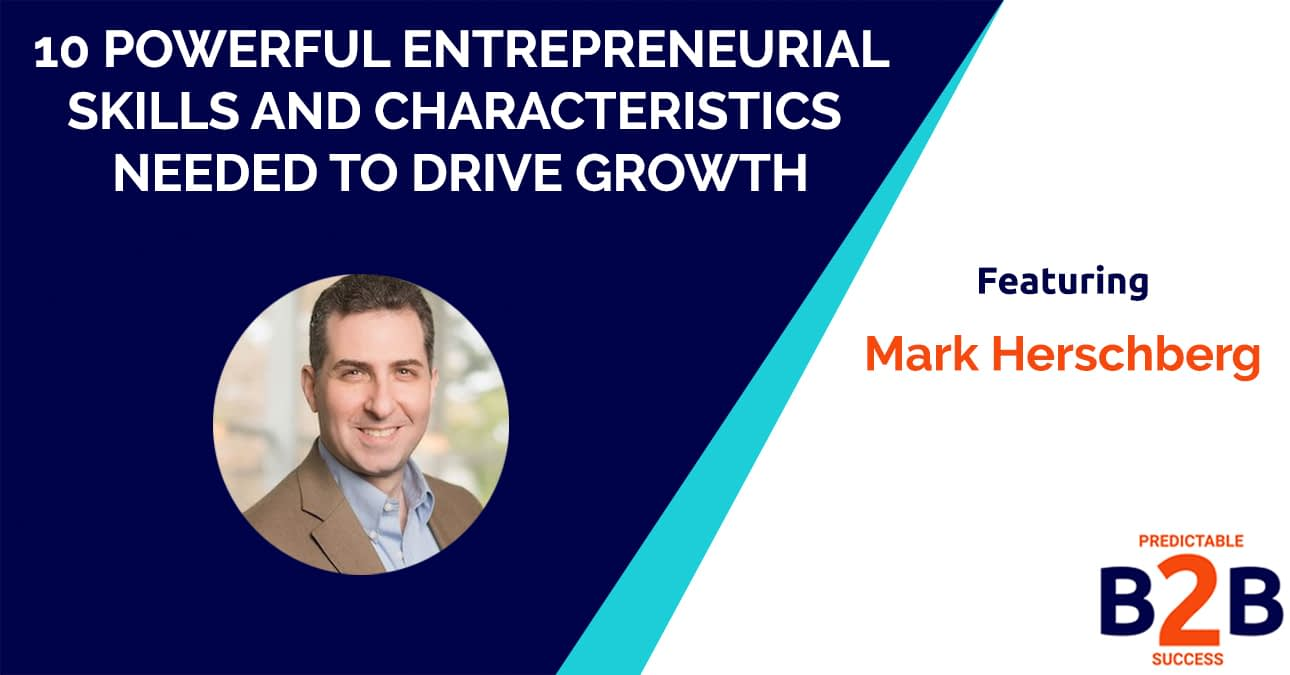 10 Powerful Entrepreneurial Skills and Characteristics Needed to Drive Growth