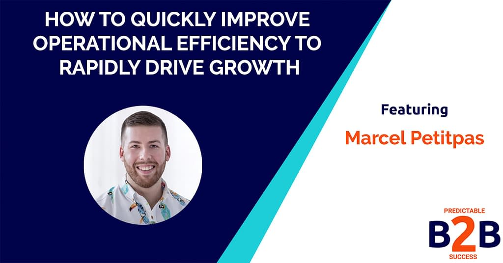 How to Quickly Improve Operational Efficiency to Rapidly Drive Growth