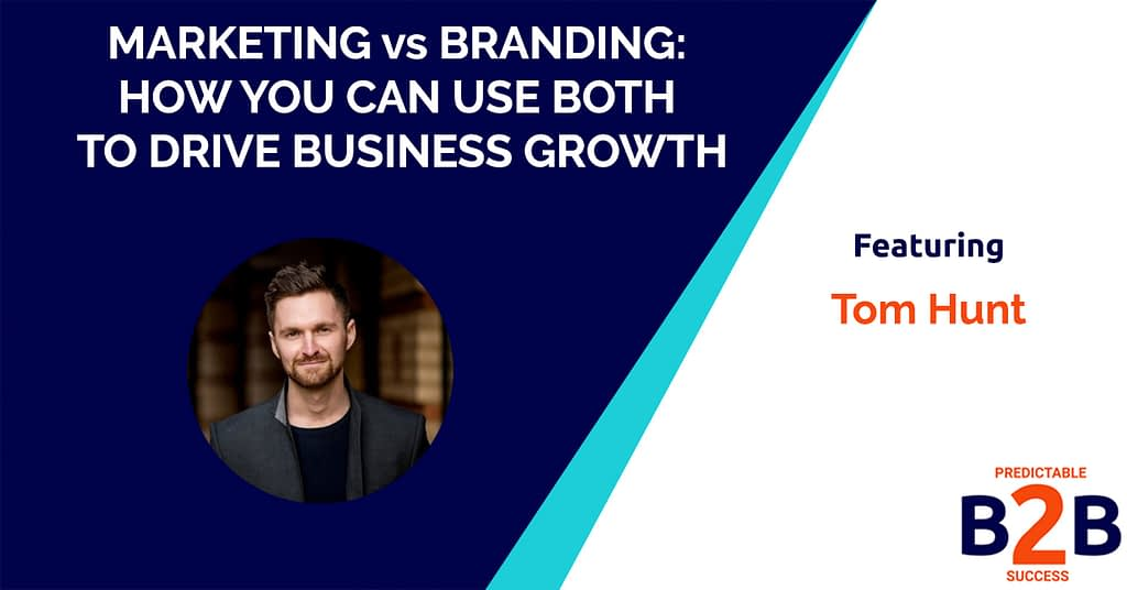 Marketing vs Branding: How You Can Use Both to Drive Business Growth