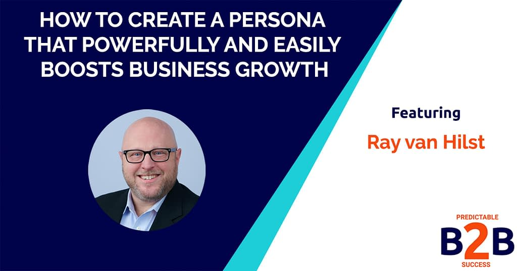 How to Create a Persona That Powerfully and Easily Boosts Business Growth