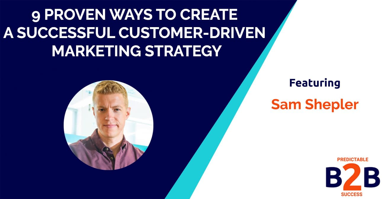 9 proven ways to create a successful customer driven marketing strategy