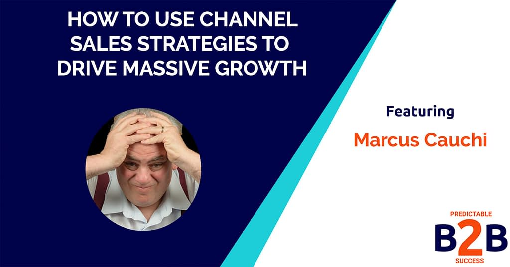 How To Use Channel Sales Strategies To Drive Massive Growth