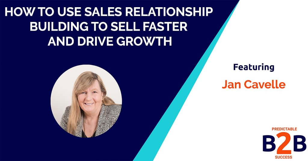 How to Use Sales Relationship Building to Sell Faster and Drive Growth