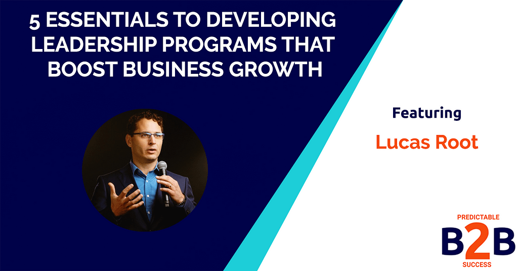 5 Essentials to Developing Leadership Programs that Boost Business Growth