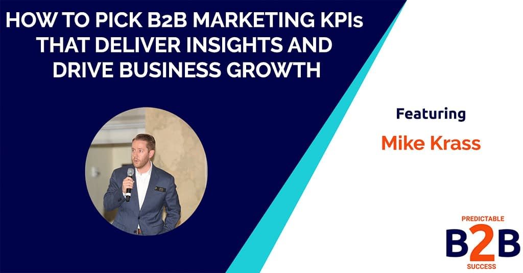 How to Pick B2B Marketing KPIs That Deliver Insights and Drive Business Growth