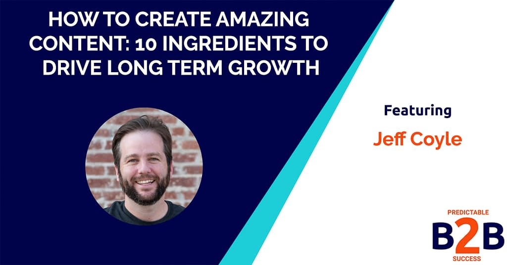 How to Create Amazing Content: 10 Ingredients to Drive Long Term Growth