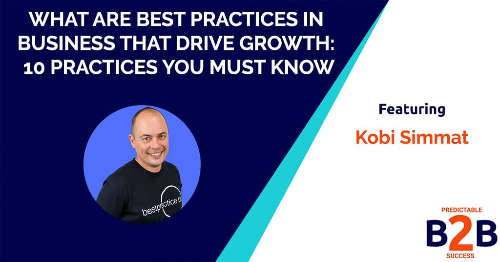 What Are Best Practices in Business That Drive Growth: 10 Practices You Must Know