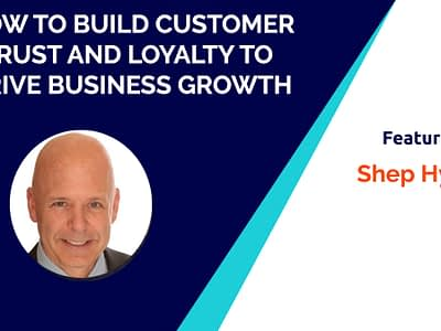 How to Build Customer Trust And Loyalty to Drive Business Growth