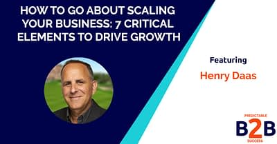 How to go about scaling your business: 7 critical elements to drive growth